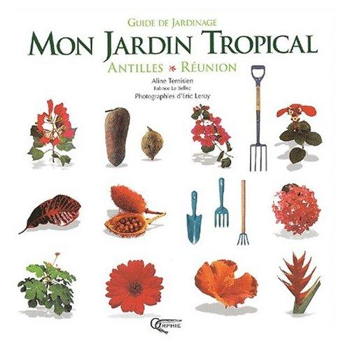 les livres mon jardin tropical antilles r union ternisien aline le bellec fabrice. Black Bedroom Furniture Sets. Home Design Ideas